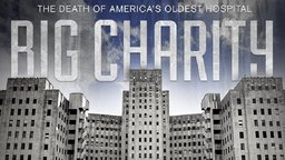 Big Charity - The Death of America's Oldest Hospital