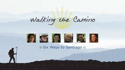 Walking the Camino: Six Ways to Santiago - Following Six People on a Spiritual Pilgramiage