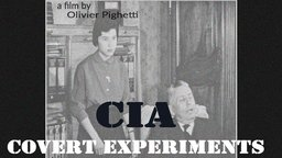 CIA: Covert Experiments - CIA Mind-Control Experiments in the 1950's