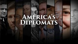 America's Diplomats - Behind the Scenes of America's Foreign Policy