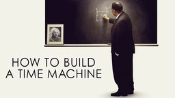 How to Build a Time Machine - Two Men Attempt to Travel Through Time
