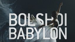 Bolshoi Babylon - Behind the Scandal of a Prestigious Moscow Theatre