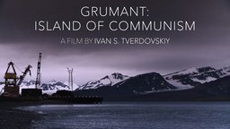 Grumant: Island of Communism - Life in an Arctic Soviet Settlement