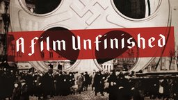 A Film Unfinished - Exposing Cinematic Manipulation During World War II