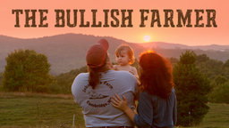 The Bullish Farmer - One Man's Journey from the Stock Market to the Farmer's Market