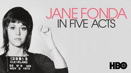 Jane Fonda in Five Acts - The Life of an Actress/Activist/Cultural Icon