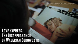 Love Express - The Disappearance of Walerian Borowczyk
