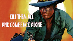 Kill Them All and Come Back Alone - Ammazzali Tutti e Torna Solo